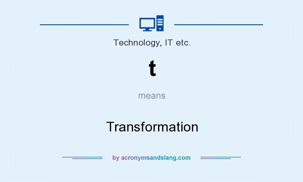 What does t mean? It stands for Transformation