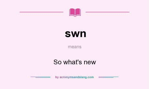 What does swn mean? It stands for So what`s new