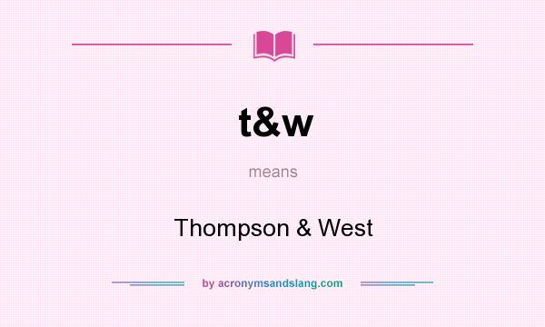 What does t&w mean? It stands for Thompson & West