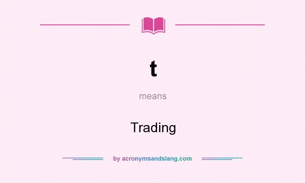 What does t mean? It stands for Trading
