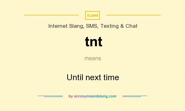 What does tnt mean? It stands for Until next time