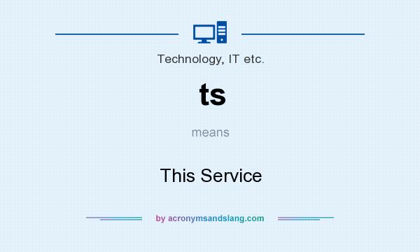What does ts mean? It stands for This Service