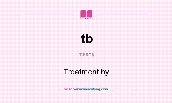 What does tb mean? It stands for Treatment by