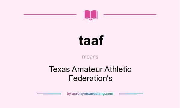 What does taaf mean? It stands for Texas Amateur Athletic Federation`s