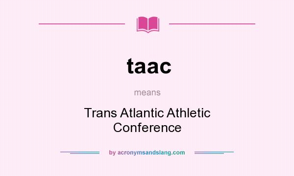 What does taac mean? It stands for Trans Atlantic Athletic Conference