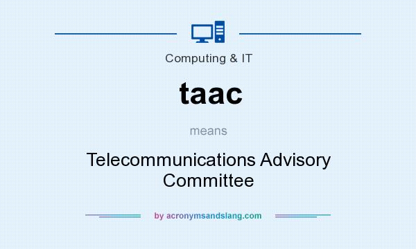 What does taac mean? It stands for Telecommunications Advisory Committee