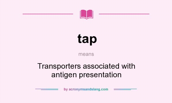 What does tap mean? It stands for Transporters associated with antigen presentation