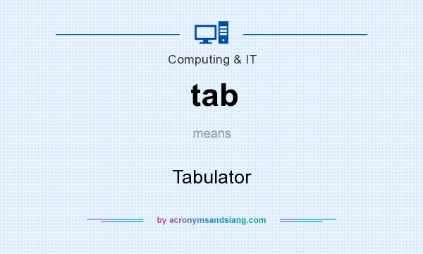 What does tab mean? It stands for Tabulator