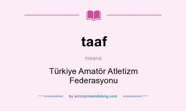 What does taaf mean? It stands for Türkiye Amatör Atletizm Federasyonu