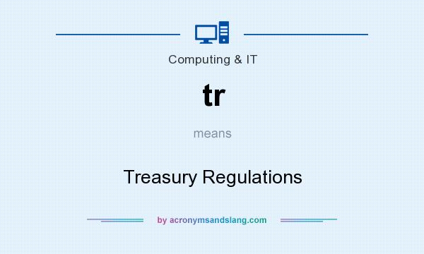 What does tr mean? It stands for Treasury Regulations