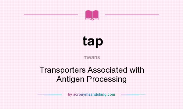 What does tap mean? It stands for Transporters Associated with Antigen Processing