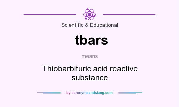 What does tbars mean? It stands for Thiobarbituric acid reactive substance