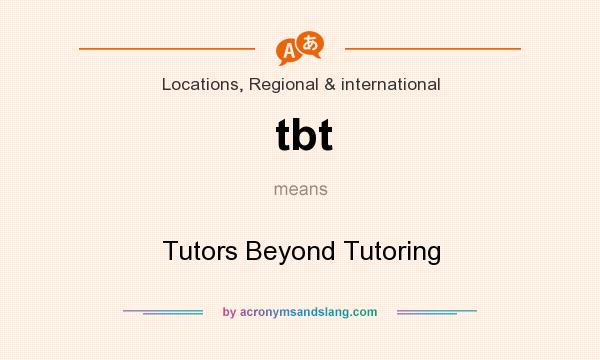 What does tbt mean? It stands for Tutors Beyond Tutoring