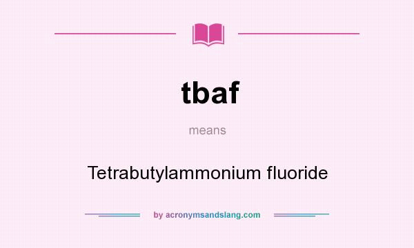 What does tbaf mean? It stands for Tetrabutylammonium fluoride