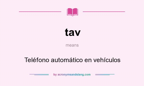 What does tav mean? It stands for Teléfono automático en vehículos