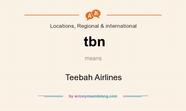 What does tbn mean? It stands for Teebah Airlines