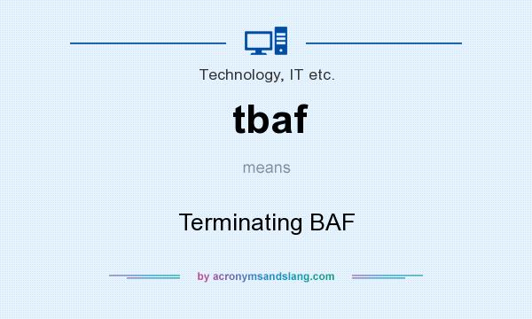 What does tbaf mean? It stands for Terminating BAF