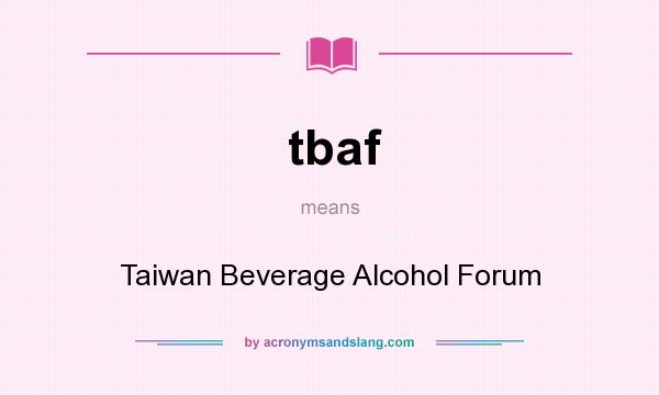 What does tbaf mean? It stands for Taiwan Beverage Alcohol Forum