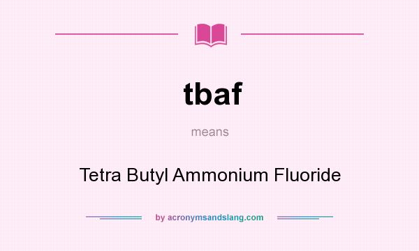 What does tbaf mean? It stands for Tetra Butyl Ammonium Fluoride