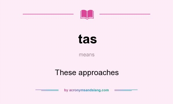 What does tas mean? It stands for These approaches