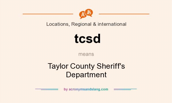 What does tcsd mean? It stands for Taylor County Sheriff`s Department