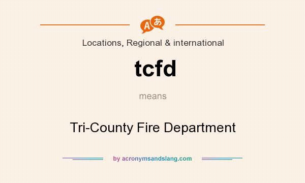 What does tcfd mean? It stands for Tri-County Fire Department