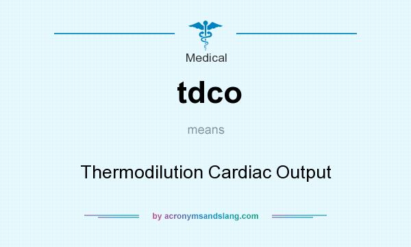 What does tdco mean? It stands for Thermodilution Cardiac Output