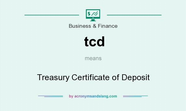 What does tcd mean? It stands for Treasury Certificate of Deposit