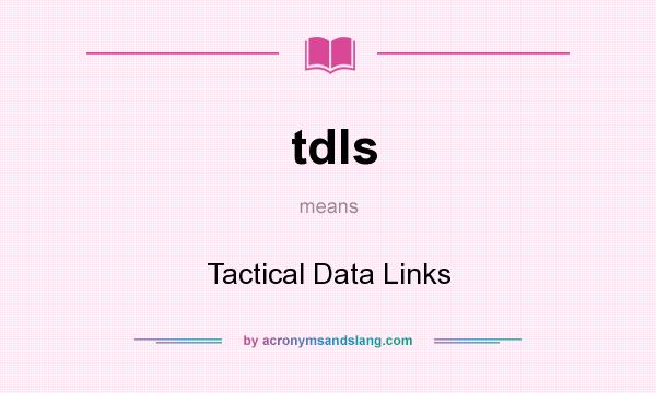 What does tdls mean? It stands for Tactical Data Links
