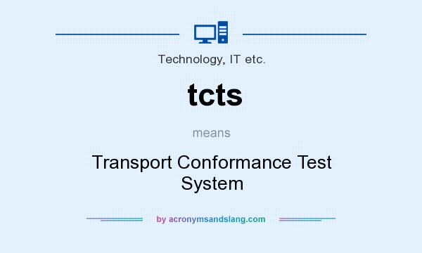 What does tcts mean? It stands for Transport Conformance Test System
