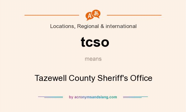 What does tcso mean? It stands for Tazewell County Sheriff`s Office