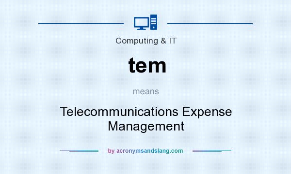 What does tem mean? It stands for Telecommunications Expense Management