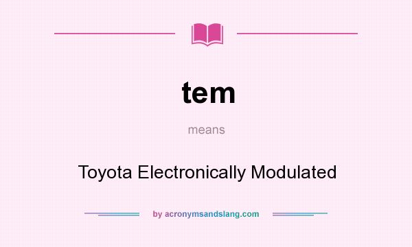 What does tem mean? It stands for Toyota Electronically Modulated