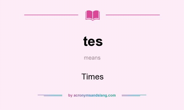 What does tes mean? It stands for Times