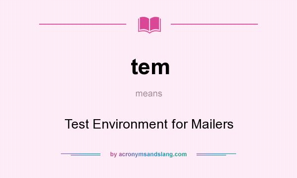 What does tem mean? It stands for Test Environment for Mailers