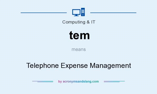 What does tem mean? It stands for Telephone Expense Management
