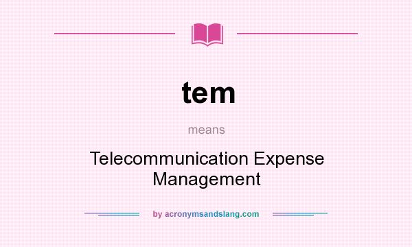 What does tem mean? It stands for Telecommunication Expense Management