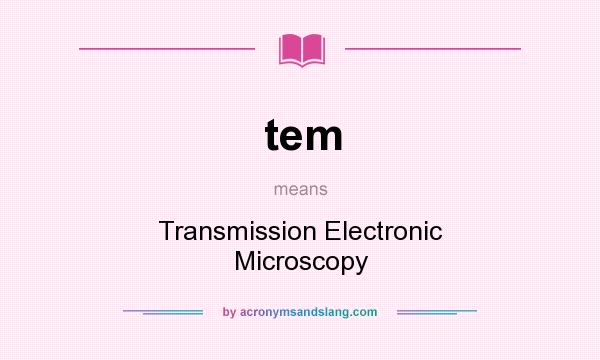 What does tem mean? It stands for Transmission Electronic Microscopy