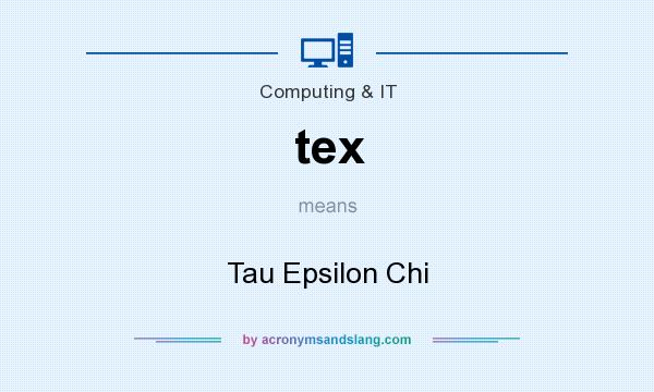 What does tex mean? It stands for Tau Epsilon Chi