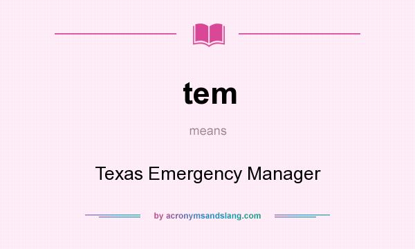 What does tem mean? It stands for Texas Emergency Manager