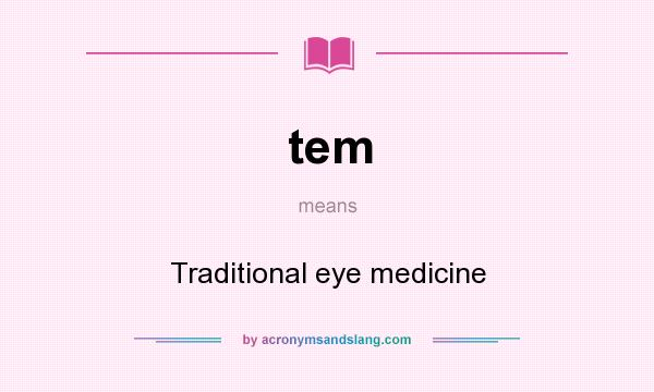 What does tem mean? It stands for Traditional eye medicine