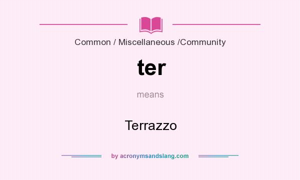 What does ter mean? It stands for Terrazzo