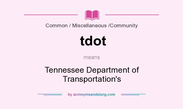 What does tdot mean? It stands for Tennessee Department of Transportation`s