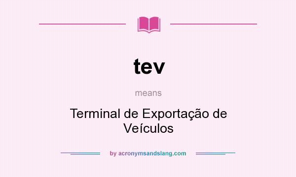 What does tev mean? It stands for Terminal de Exportação de Veículos