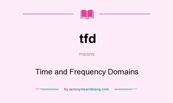 What does tfd mean? It stands for Time and Frequency Domains