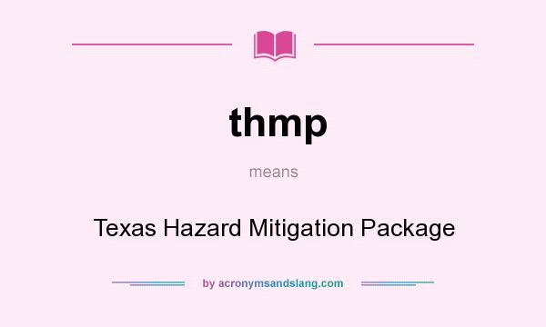 What does thmp mean? It stands for Texas Hazard Mitigation Package