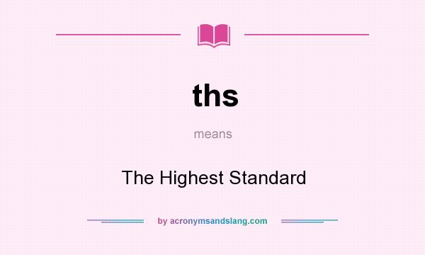 What does ths mean? It stands for The Highest Standard