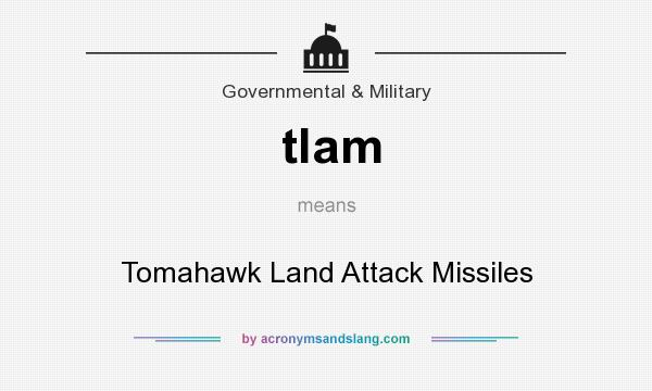 What does tlam mean? It stands for Tomahawk Land Attack Missiles
