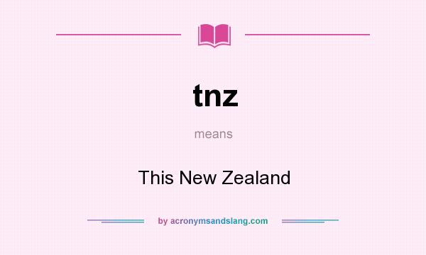 What does tnz mean? It stands for This New Zealand