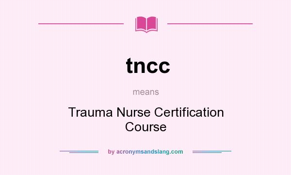 tncc - Trauma Nurse Certification Course in Undefined by ...